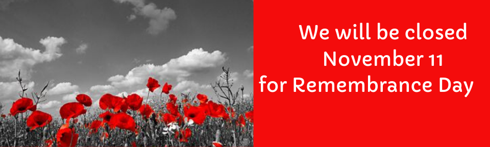 We will be closed November 11,for Remembrance Day